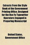 Extracts from the Style Book of the Government Printing Office, Designed for the Use Fo Typewriter Operators Engaged in Preparing Manuscript