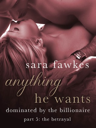 Anything He Wants: The Betrayal (Dominated by the Billionaire, #5)