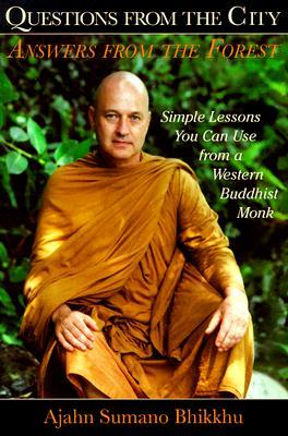 Questions from the City, Answers from the Forest: Simple Lessons You Can Use from a Western Buddhist Monk