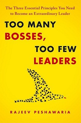 Too Many Bosses, Too Few Leaders by Rajeev Peshawaria