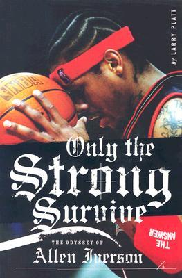 Only the Strong Survive by Larry Platt