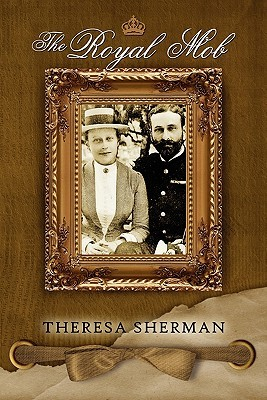 The Royal Mob by Theresa Sherman