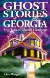 Ghost Stories of Georgia: True Tales of Ghostly Hauntings (Ghost Stories (Lone Pine))