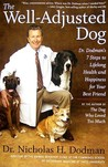 The Well-Adjusted Dog: Dr. Dodman's 7 Steps to Lifelong Health and Happiness for Your BestFriend
