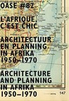 Architectuur En Planning In Afrika, 1950-1970/Architecture And Planning In Africa 1950-1970