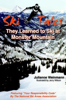 Ski Tales, They Learned to Ski at Monster Mountain  by  Julianne Weinmann