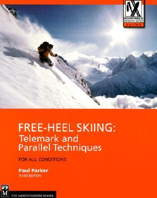 Download Free-Heel Skiing: Telemark and Parallel Techniques for All Conditions PDF
