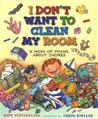 I Don't Want to Clean My Room: A Mess of Poems About Chores