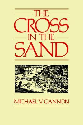 The Cross in the Sand: The Early Catholic Church in Florida, 1513-1870