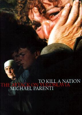 To Kill A Nation by Michael Parenti