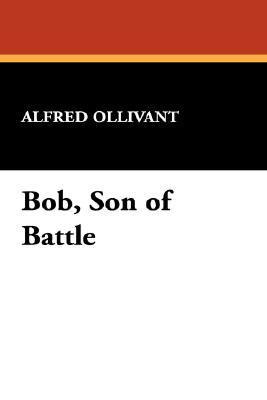 Bob, Son of Battle by Alfred Ollivant