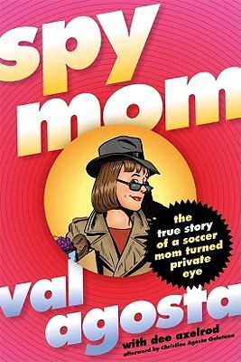 Spymom: The True Story of a Soccer Mom Turned Private Eye
