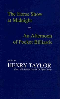 The Horse Show at Midnight, And, an Afternoon of Pocket Billiards: Poems