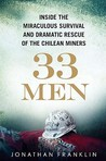 33 Men Inside the Miraculous Survival and Dramatic Rescue of ... by Jonathan Franklin