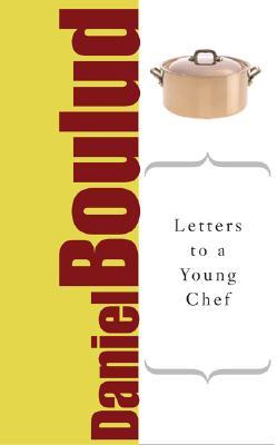Letters to a Young Chef by Daniel Boulud