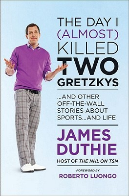 The Day I (Almost) Killed Two Gretzkys by James Duthie