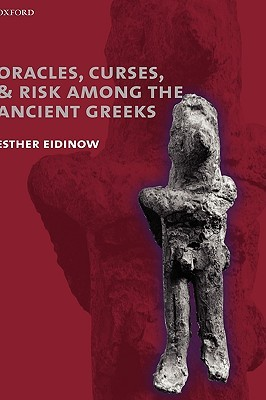 Oracles, Curses, and Risk Among the Ancient Greeks by Esther Eidinow