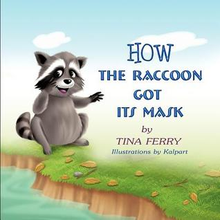 How the Raccoon Got Its Mask by Tina Ferry