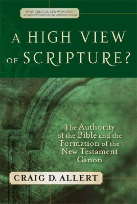 A High View of Scripture?: The Authority of the Bible and the Formation of the New Testament Canon