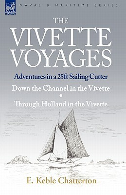 The Vivette Voyages: Adventures in a 25ft Sailing Cutter-Down the Channel in the Vivette & Through Holland in the Vivette