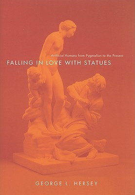 Free download Falling in Love with Statues: Artificial Humans from Pygmalion to the Present by George L. Hersey PDB