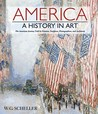 America: A History in Art: The American Journey Told by Painters, Sculptors, Photographers, and Architects