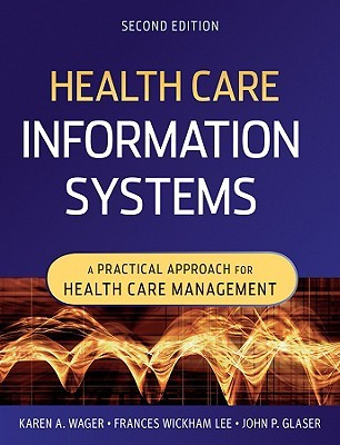 Health Care Information Systems by Karen A. Wager