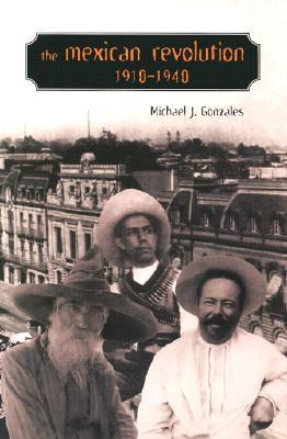 The Mexican Revolution, 1910-1940 by Michael J. Gonzales