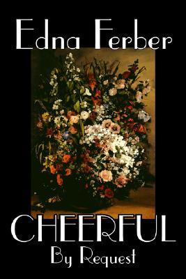 Cheerful, by Request by Edna Ferber