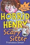 Horrid Henry and the Scary Sitter: 4 Laugh-Out-Loud Stories! (Horrid Henry)