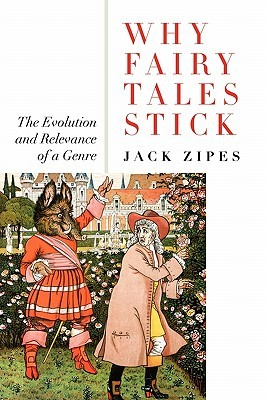Why Fairy Tales Stick by Jack Zipes