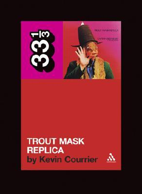 Trout Mask Replica by Kevin Courrier