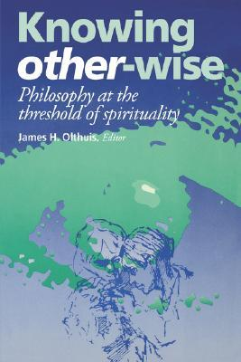 Knowing Other-Wise: Epistemology at the Threshold of Spirituality