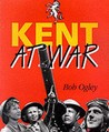 Kent At War: The Unconquered County, 1939 45