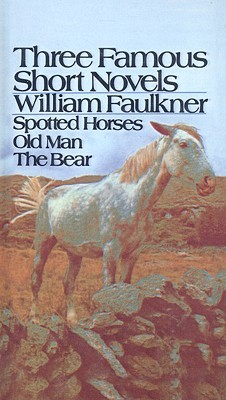 The Bear, Old Man, and Spotted Horses: Three Famous Short Novels (Library Binding)