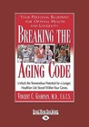Breaking the Aging Code: Maximizing Your DNA Function for Optimal Health and Longevity (Easyread Large Edition)