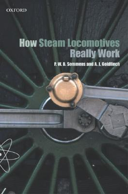 How Steam Locomotives Really Work by P.W.B. Semmens
