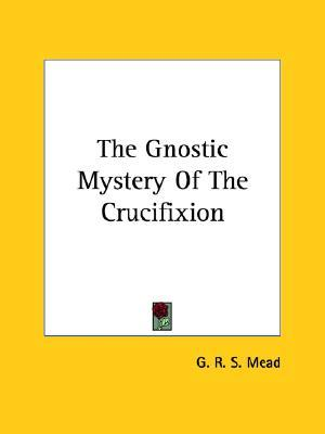 The Gnostic Mystery of the Crucifixion