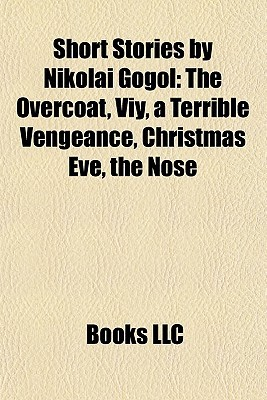 Short Stories by Nikolai Gogol: The Overcoat, Viy, a Terrible