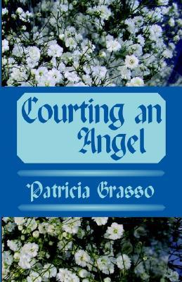 Courting an Angel by Patricia Grasso