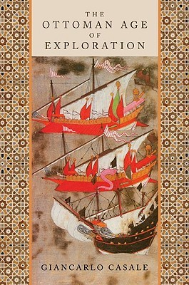 The Ottoman Age of Exploration by Giancarlo Casale