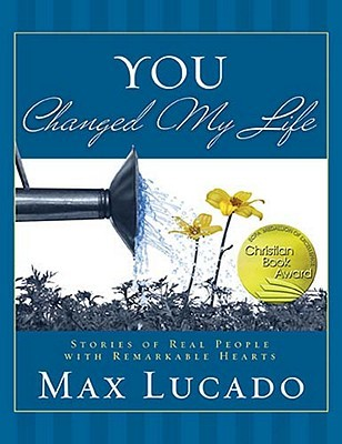 You Changed My Life by Max Lucado