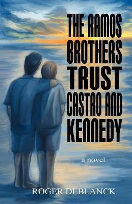 The Ramos Brothers Trust Castro and Kennedy by Roger DeBlanck