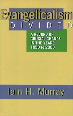 Evangelicalism Divided by Iain H. Murray