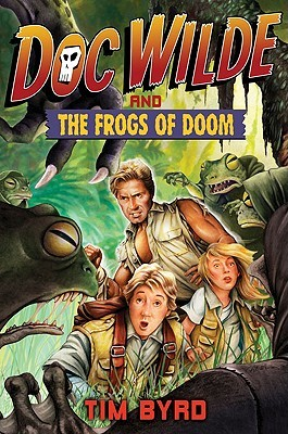 Doc Wilde and the Frogs of Doom by Tim Byrd