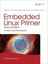 Embedded Linux Primer: A Practical, Real-World Approach