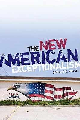 The New American Exceptionalism by Donald E. Pease