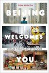 Beijing Welcomes You by Tom Scocca