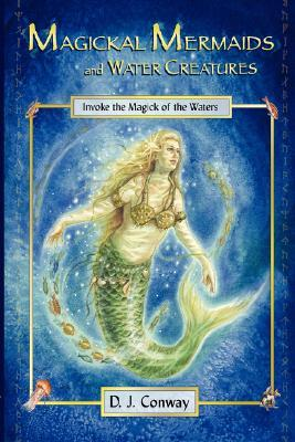 Magickal Mermaids and Water Creatures: Invoke the Magick of the Waters