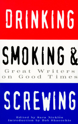 Drinking, Smoking and Screwing by Sara Nickles